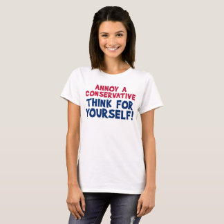 Annoy A Conservative - Think For Yourself! For Her T-Shirt