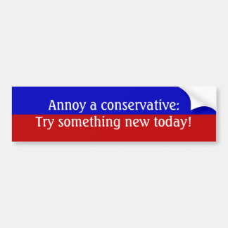 Annoy a conservative: Try something new today! Car Bumper Sticker