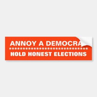 ANNOY A DEMOCRAT, HOLD HONEST ELECTIONS, ******... BUMPER STICKER
