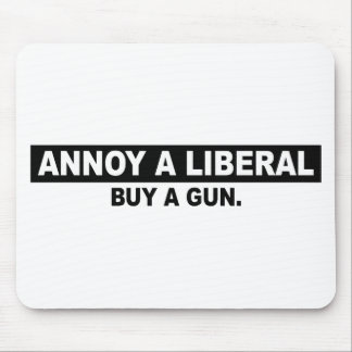 ANNOY A LIBERAL- BUY A GUN MOUSE PAD