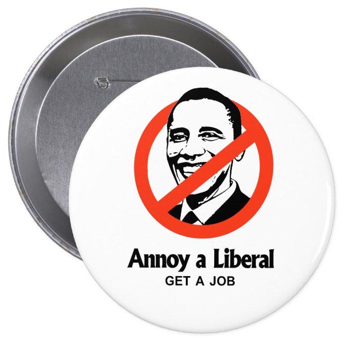 Annoy a Liberal - Get a job Pinback Button
