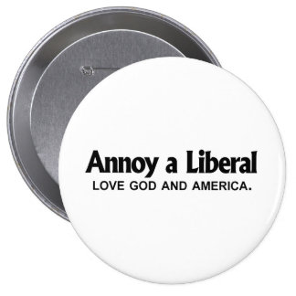Annoy a Liberal - Love God and America Pins