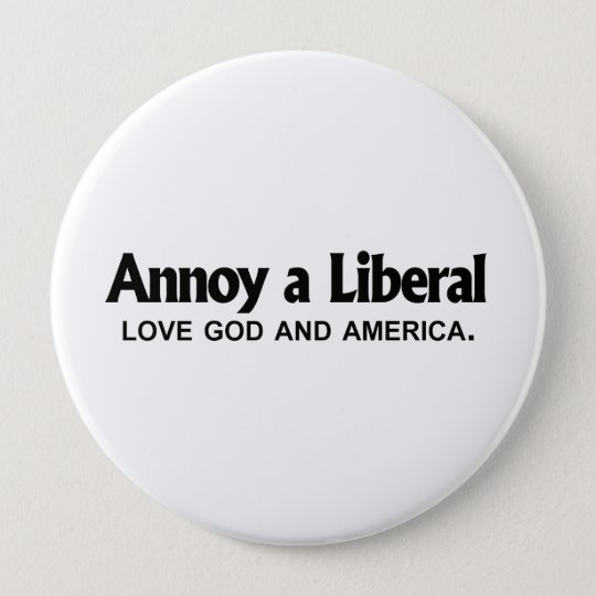 Annoy a Liberal - Love God and America Pinback Button