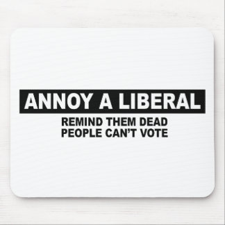 ANNOY A LIBERAL. REMIND THEM DEAD PEOPLE CAN'T VOT MOUSE PAD