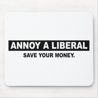 ANNOY A LIBERAL. SAVE YOUR MONEY MOUSE PAD