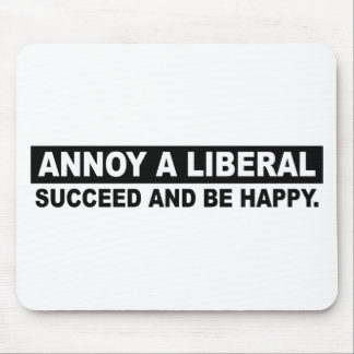 ANNOY A LIBERAL. SUCCEED AND BE HAPPY MOUSE PAD