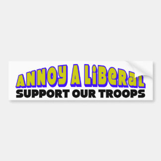 Annoy A Liberal: Support Our Troops Bumper Sticker