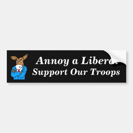 Annoy a Liberal Support our Troops Bumper Sticker