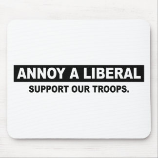 ANNOY A LIBERAL. SUPPORT OUR TROOPS MOUSEPADS