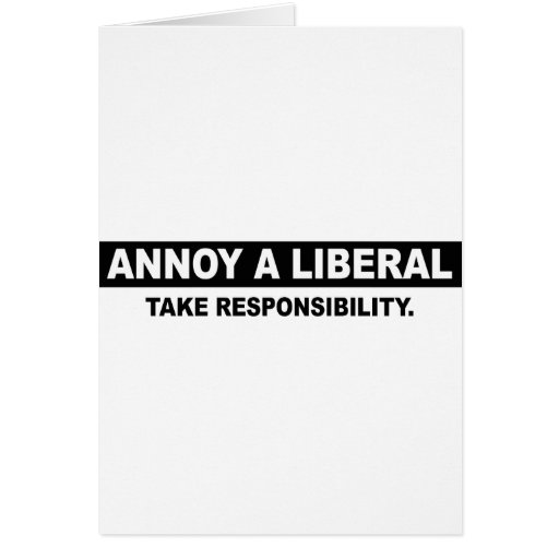 ANNOY A LIBERAL. TAKE RESPONSIBILITY CARDS