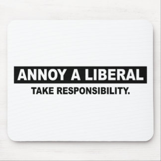 ANNOY A LIBERAL. TAKE RESPONSIBILITY MOUSE PAD