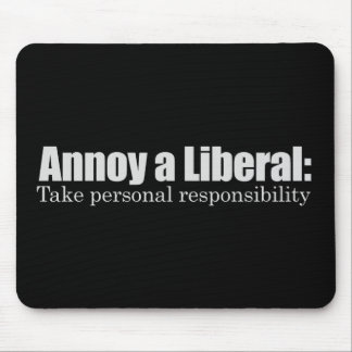 Annoy a Liberal - Take Responsibility T-shirt Mouse Pad
