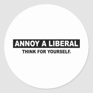ANNOY A LIBERAL. THINK FOR YOURSELF CLASSIC ROUND STICKER