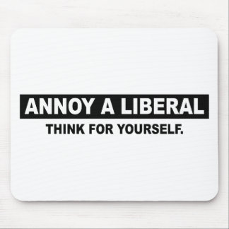 ANNOY A LIBERAL. THINK FOR YOURSELF MOUSE PAD