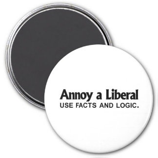 Annoy a Liberal - Use facts and logic Magnet