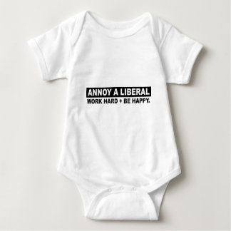 ANNOY A LIBERAL- WORK HARD AND BE HAPPY BABY BODYSUIT