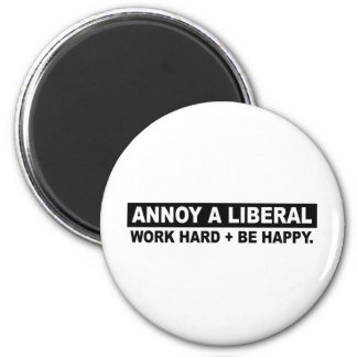 ANNOY A LIBERAL- WORK HARD AND BE HAPPY REFRIGERATOR MAGNETS
