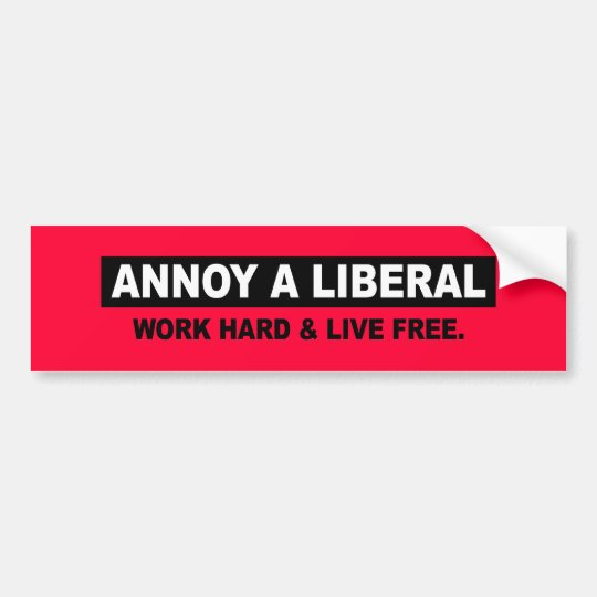 ANNOY A LIBERAL. WORK HARD AND LIVE FREE BUMPER STICKER