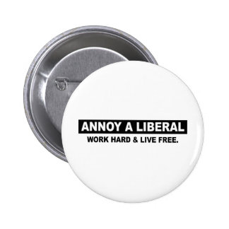 ANNOY A LIBERAL. WORK HARD AND LIVE FREE 2 INCH ROUND BUTTON