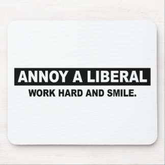ANNOY A LIBERAL. WORK HARD AND SMILE MOUSE PAD