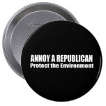 ANNOY A REPUBLICAN. PROTECT THE EARTH. 4 INCH ROUND BUTTON