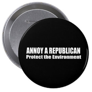 ANNOY A REPUBLICAN. PROTECT THE EARTH. BUTTON