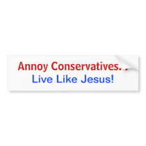 Annoy Conservatives... Live Like Jesus! Bumper Sticker