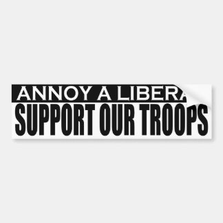 Annoy Liberals - Support Our Troops Bumper Sticker