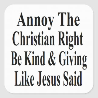 Annoy The Christian Right Be Kind Giving Square Sticker