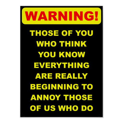 Annoying Know It All Funny Poster Sign Zazzle