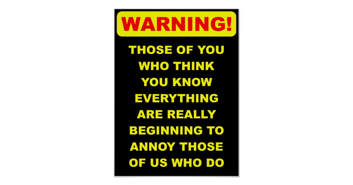 Annoying Know-It-All Funny Poster Sign | Zazzle.com