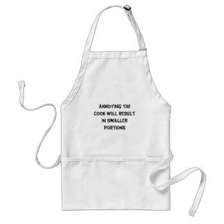 Annoying the cook will result in smaller portions apron