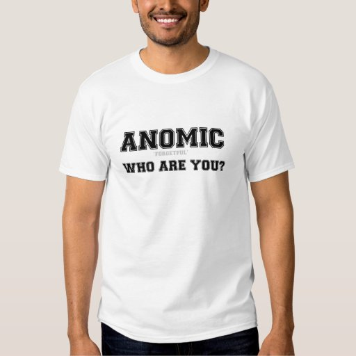 ANOMIC - FORGETFUL - WHO ARE YOU? T SHIRT