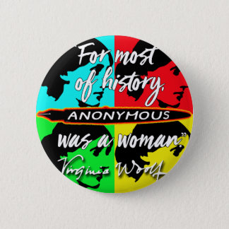 Anonymous Was a Woman ~ Virginia Woolf quote Pinback Button