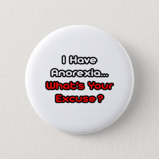 Anorexia...What's Your Excuse? Button