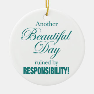 Another Beautiful Day Ruined! Ceramic Ornament