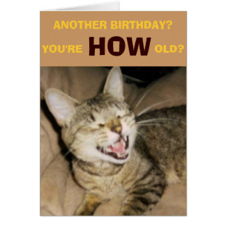ANOTHER BIRTHDAY?, YOU'RE HOW OLD? CARD