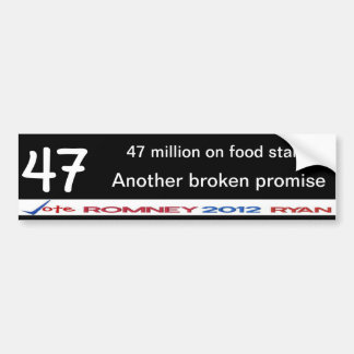 Another broken promise 47 million on food stamps bumper sticker