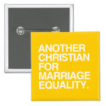 ANOTHER CHRISTIAN FOR MARRIAGE EQUALITY PINBACK BUTTON