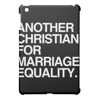 ANOTHER CHRISTIAN FOR MARRIAGE EQUALITY iPad MINI COVERS