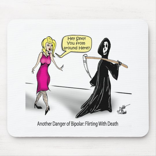 Another Danger of Bipolar: Flirting With Death Mouse Pad