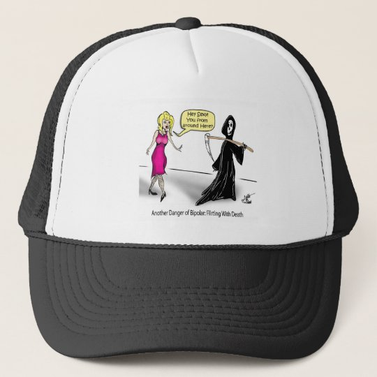 Another Danger of Bipolar: Flirting With Death Trucker Hat