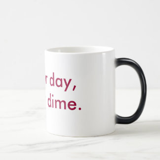 Another day, another dime. magic mug