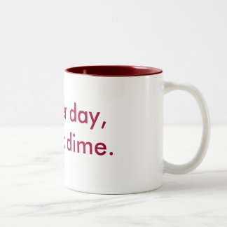 Another day, another dime. Two-Tone coffee mug