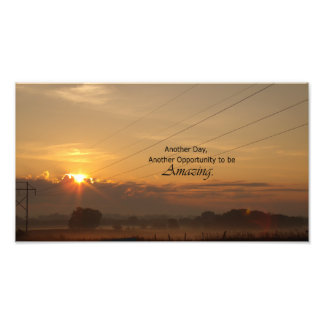 Another Day, Another Opportunity to be Amazing Photo Print