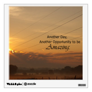 Another Day, Another Opportunity to be Amazing Wall Decal