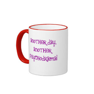 Another day, another psychodrama! coffee mug