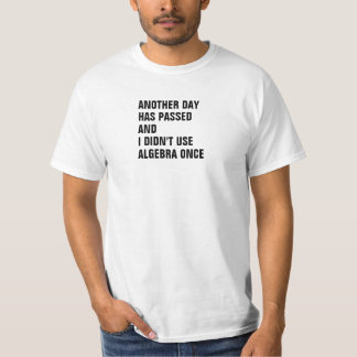 Another Day Has Passed And I didn't use Algebra On T-shirt