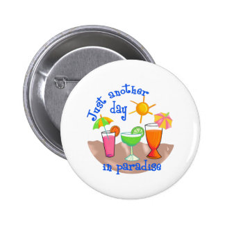 ANOTHER DAY IN PARADISE BUTTONS