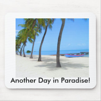 Another Day in Paradise! Mouse Pad